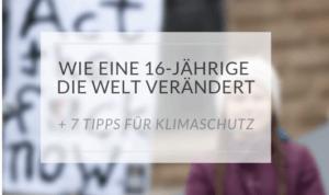 WIE EINE 16-JÄHRIGE DIE WELT VERÄNDERT + 7 TIPPS FÜR KLIMASCHUTZ