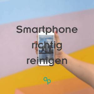 Smartphone richtig reinigen